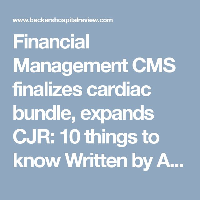Financial Management   CMS finalizes cardiac bundle, expands CJR: 10 things to know Written by Ayla Ellison (Twitter   Google+)   December 21, 2016  Print  Email CMS released a rule on Tuesday that finalizes a mandatory bundled payment program for heart attacks and bypass surgeries and expands the existing Comprehensive Care for Joint Replacement model.  Here are 10 things to know about the final rule.  1. Under the final rule, acute care hospitals in certain markets will be accountable…