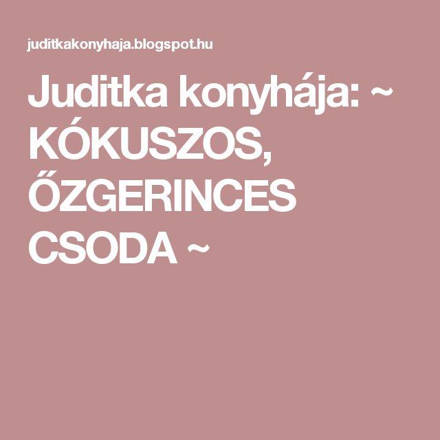 Juditka konyhája: ~ KÓKUSZOS, ŐZGERINCES CSODA ~
