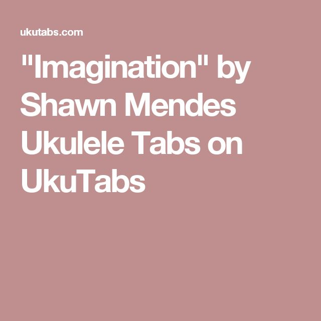 """""""Imagination"""" by Shawn Mendes Ukulele Tabs on UkuTabs"""