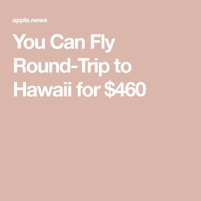 You Can Fly Round-Trip to Hawaii for $460