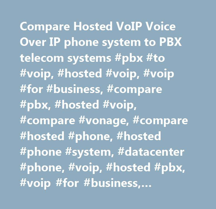 Compare Hosted VoIP Voice Over IP phone system to PBX telecom systems #pbx #to #voip, #hosted #voip, #voip #for #business, #compare #pbx, #hosted #voip, #compare #vonage, #compare #hosted #phone, #hosted #phone #system, #datacenter #phone, #voip, #hosted #pbx, #voip #for #business, #phone #system, #ip #pbx, #provider, #solution, #system, #voip #phones, #phone #system, #service #provider, #albany #ny, #smb, #albany, #ny, #new #york #us…