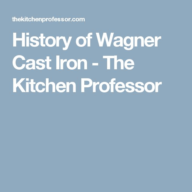 History of Wagner Cast Iron - The Kitchen Professor