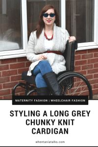 Styling A Long Grey Chunky Knit Cardigan | Wheelchair Fashion | Maternity Fashion | Want to see how I style a long grey chunky knit cardigan when pregnant? This is the post for you! Ideal for wheelchair users and non users alike.