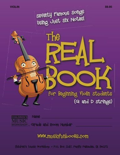The Real Book for Beginning Violin Students (G and D Strings): Seventy Famous Songs Using Just Six Notes:   A book of seventy famous songs for the beginning violin student that uses just six different notes. (G-A-B-C-D-E) Easy to read over-sized notation includes two versions of each song - one with letters inside the note-heads and one with regular musical notation. Also available in versions using the A and E strings and D and A strings sold separately.