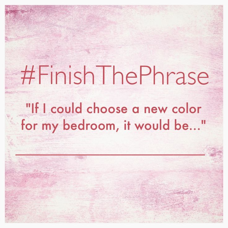 """#FinishThePhrase """"If I could choose a new color for my bedroom, it would be..."""""""