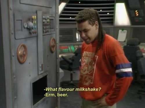 From the man who brought you beeeeeeer milkshakes! -Lister, Red Dwarf