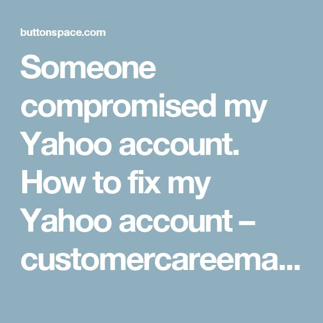 Someone compromised my Yahoo account. How to fix my Yahoo account – customercareemail at ButtonSpace - Social Media Buttons | Social Network Buttons | Share Buttons