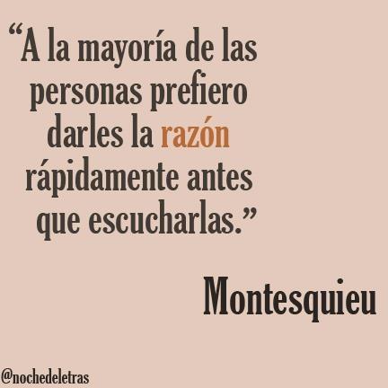 """""""A la mayoria de las personas prefiero darles la razon rapidamente antes que escucharlas.""""  Montesquieu #frases"""