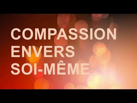 Méditation guidée en français - Compassion envers soi-même - YouTube