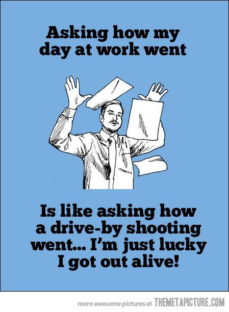 As a social worker, sometimes this is literal!!