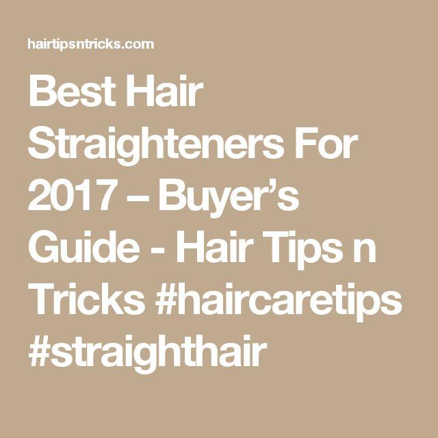 Best Hair Straighteners For 2017 – Buyer's Guide - Hair Tips n Tricks #haircaretips #straighthair