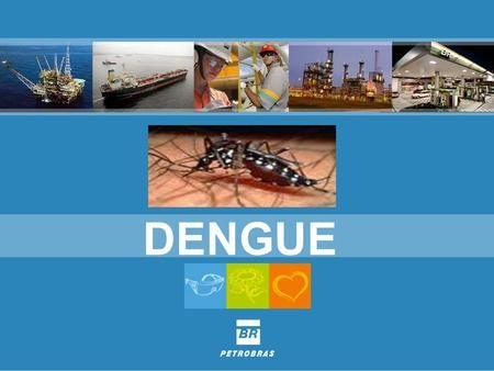DENGUE A dengue é um dos principais problemas de saúde pública no mundo. A Organização Mundial da Saúde (OMS) estima que entre 50 a 100 milhões de pessoas.