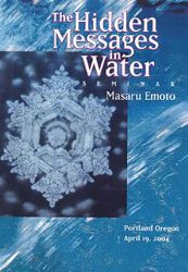 The Hidden Messages in Water- the remarkable work of internationally renowned Japanese scientist Masaru Emoto, who discovered that molecules of water are affected by our thoughts, words, and feelings.