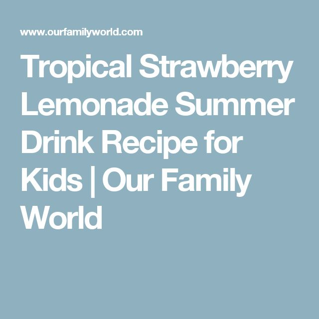 Tropical Strawberry Lemonade Summer Drink Recipe for Kids | Our Family World