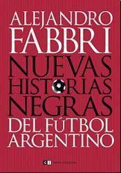 Nuevas historias negras delfútbolArgentino - Alejandro Fabbri  (epub)      Denuncias por sobornos, partidos con resultados mentirosos...
