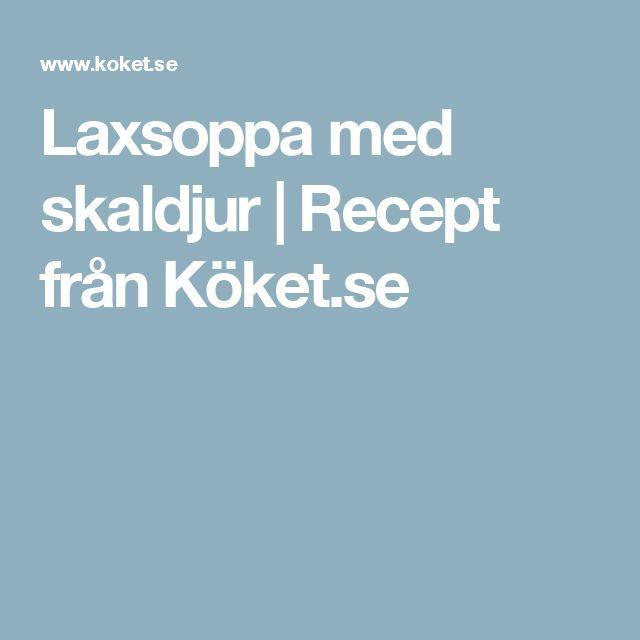 Laxsoppa med skaldjur   Recept från Köket.se