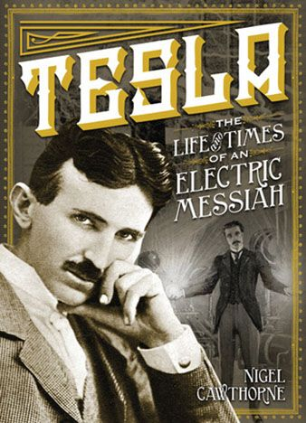 Tesla The Life And Times Of An Electric Messiah By Nigel Cawthorne Free EBook