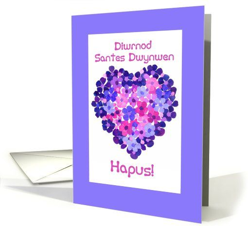 St Dwynwen's Day Heart of Flowers, Welsh Greeting card: http://www.greetingcarduniverse.com/holiday-cards/st-dwynwens-day-dydd-santes-dwynwen-cards/non-english-other-languages/st-dwynwens-day-heart-of-893305?gcu=43752923941 $1.39 - $3.50 Also shipped from the UK