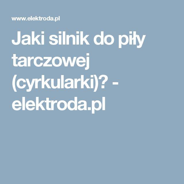 Jaki silnik do piły tarczowej (cyrkularki)? - elektroda.pl