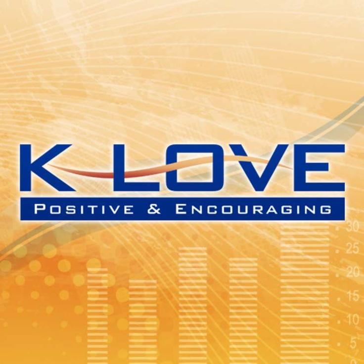 Positive, Encouraging, K~LOVE!   Wonderful station.