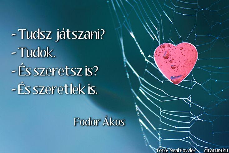 Fodor Ákos - Tudsz játszani? - Tudok. - És szeretsz is? - És szeretlek is.