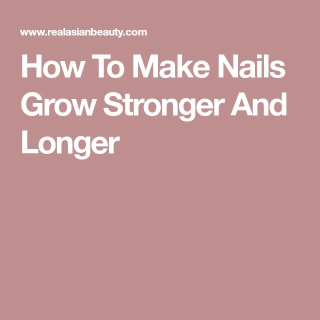 How To Make Nails Grow Stronger And Longer