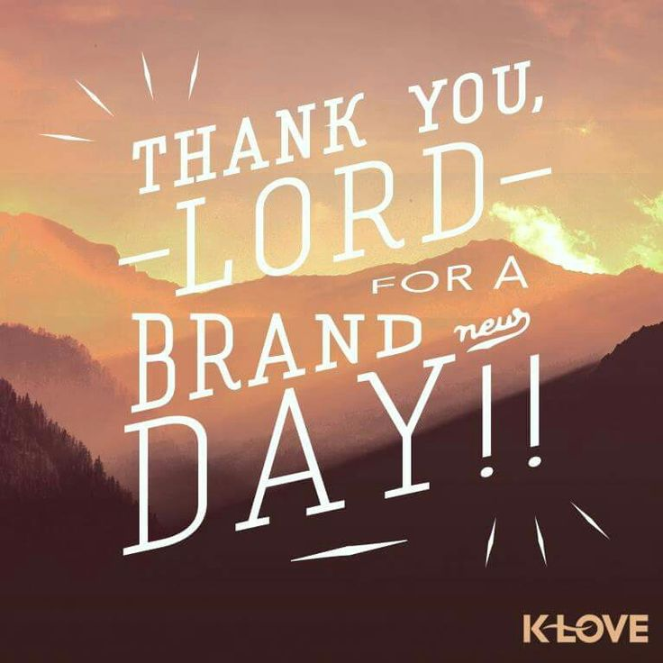 Thank you Lord for a brand new day! ! By KLove radio