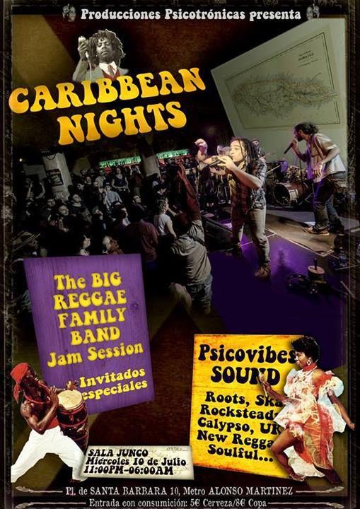 """CARIBBEAN NIGHTS 10 DE JULIO : Miércoles 10 de Julio, Sala el Junco  Jam Session dirigida por """"The big reggae family band"""" con invitados de primera línea.  Fiesta hasta el desayuno con """"Psicovibes Sound"""" en los controles ofreciendo la mejor selección de música jamaicana."""