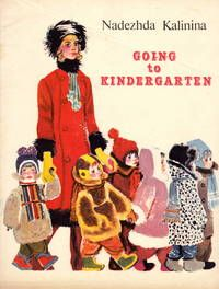 Going To Kindergarten by Nadezhda Kalinina. Translated from the Russian by Fainna Solasko. Illustrations by Veniamin Losin.