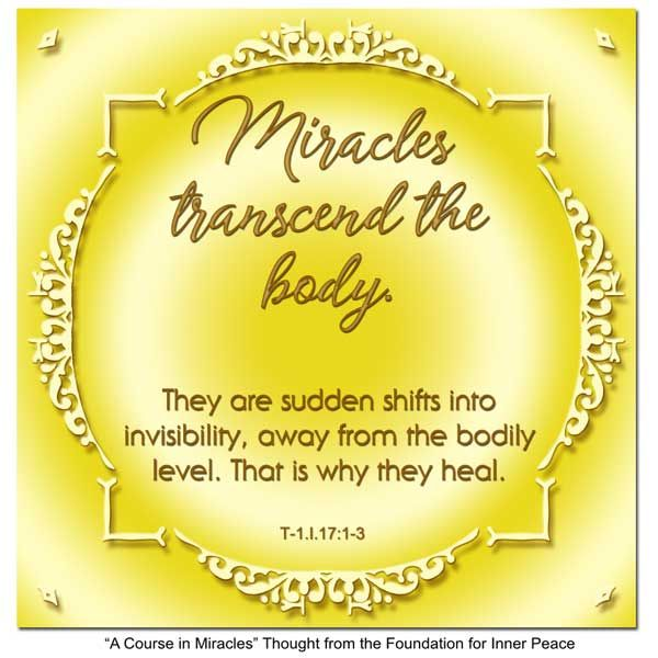 Principle 17: Miracles transcend the body.