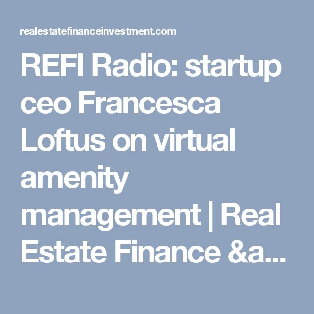 REFI Radio: startup ceo Francesca Loftus on virtual amenity management | Real Estate Finance & Investment | REFI