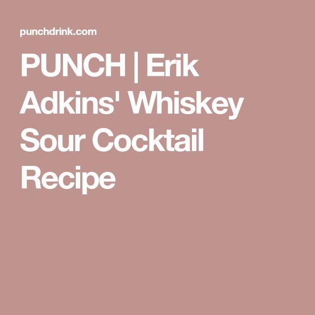 PUNCH   Erik Adkins' Whiskey Sour Cocktail Recipe
