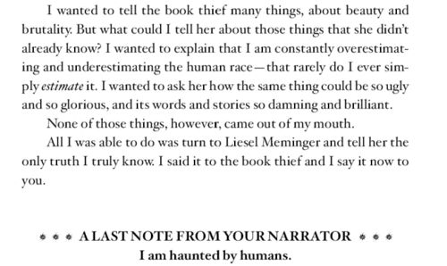 """I am haunted by humans,"" is the last line in The Book Thief.  (have to read it)"