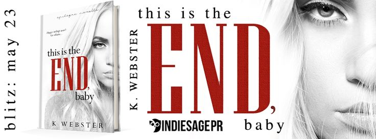 This is the End Baby by K. Webster Book Blitz   This is the End Baby  War & Peace #7 by K. Webster Publication Date: May 23 2017 Genres: Adult Contemporary Dark Romance  Purchase: Amazon | Amazon UK | Amazon CA | Amazon AUS | Nook | Apple | Kobo  This is the seventh and final book in the series. First six books must be read in order to fully understand this story line. THIS STORY IS A NOVELLA AND SHORTER THAN THE REST. They say the king is the most powerful piece on the board. However they…