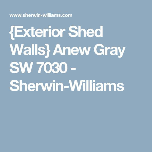 {Exterior Shed Walls} Anew Gray SW 7030 - Sherwin-Williams