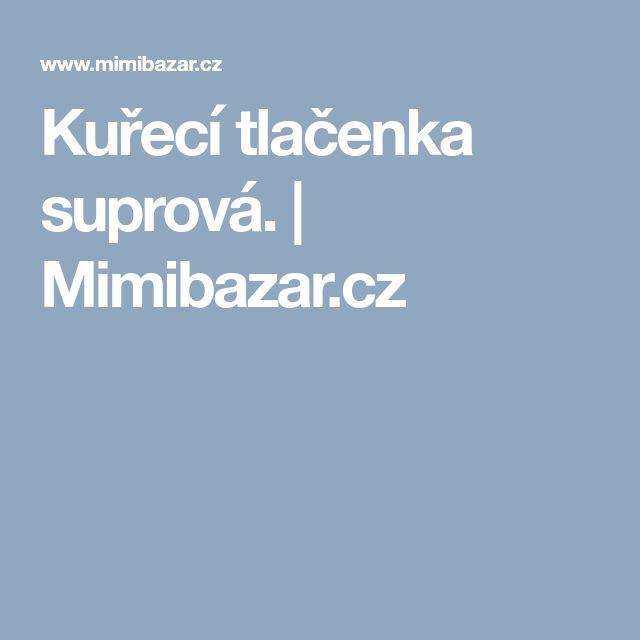 Kuřecí tlačenka suprová.   Mimibazar.cz