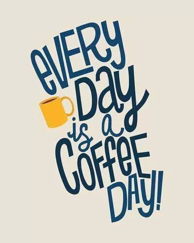 Every day is a coffee day!