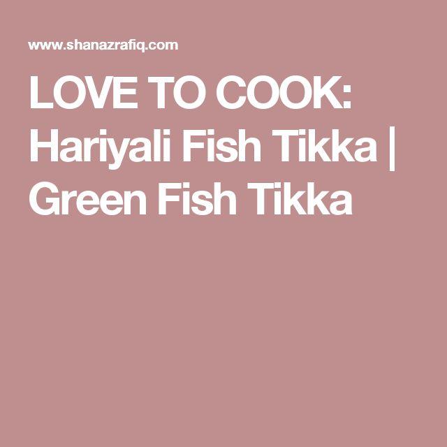 LOVE TO COOK: Hariyali Fish Tikka | Green Fish Tikka