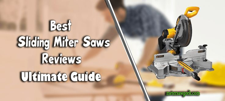 Best Sliding Miter Saws Reviews – Ultimate Guide