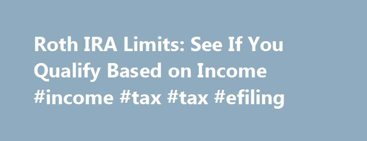 Roth IRA Limits: See If You Qualify Based on Income #income #tax #tax #efiling http://income.remmont.com/roth-ira-limits-see-if-you-qualify-based-on-income-income-tax-tax-efiling/  #income filing # Roth IRA Limits Quick summary If you are single, you must make less than $117,000 to contribute to a Roth IRA for the 2016 tax year. If you are married, you must make less than $184,000 in 2016. Note: The article below refers to the 2016 tax year. You have until the […]