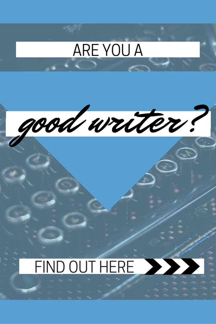 Even a bad writer can succeed as a freelance writer. You don't have to be the greatest -- you just have to be good enough.
