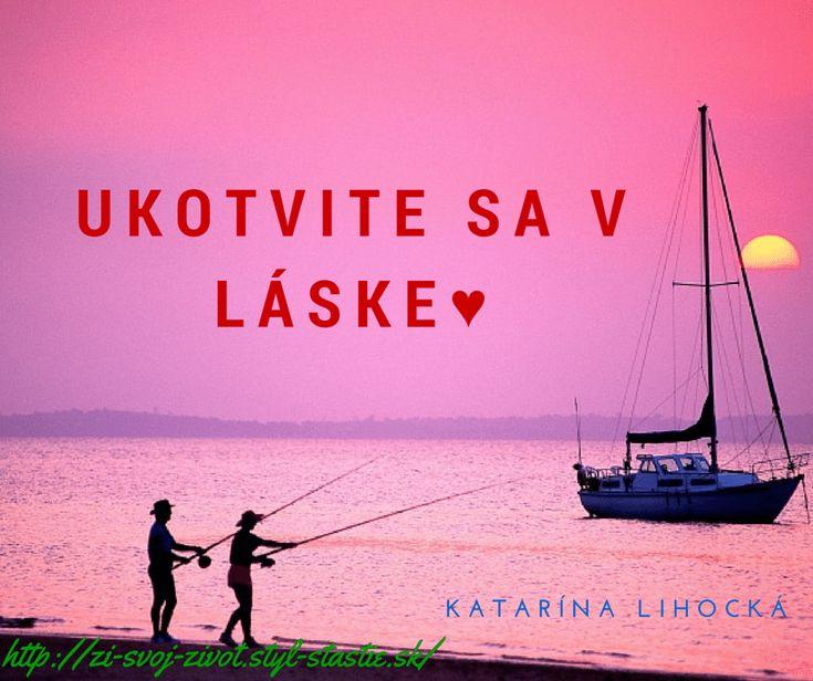 Ukotvite sa v Láske♥ Katarína Lihocká http://zi-svoj-zivot.styl-sta...