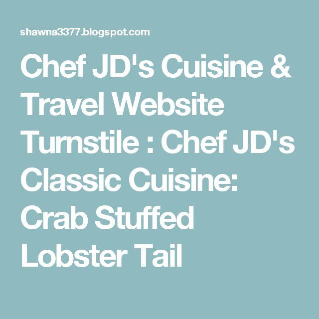 Chef JD's Cuisine & Travel Website Turnstile : Chef JD's Classic Cuisine: Crab Stuffed Lobster Tail