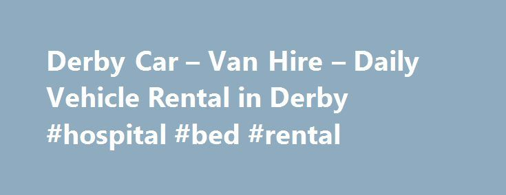Derby Car – Van Hire – Daily Vehicle Rental in Derby #hospital #bed #rental http://renta.remmont.com/derby-car-van-hire-daily-vehicle-rental-in-derby-hospital-bed-rental/  #car rental uk # Derby Vehicle Hire ABOUT US Derby Car Van Hire offer CORPORATE CAR VAN RENTAL only, unfortunately we do not supply retail customers at this time. We offer Car and Van hire from 1 day to 3 years to a wide range of businesses in and around the Derby area. We can sometimes work out cheaper than some of the…