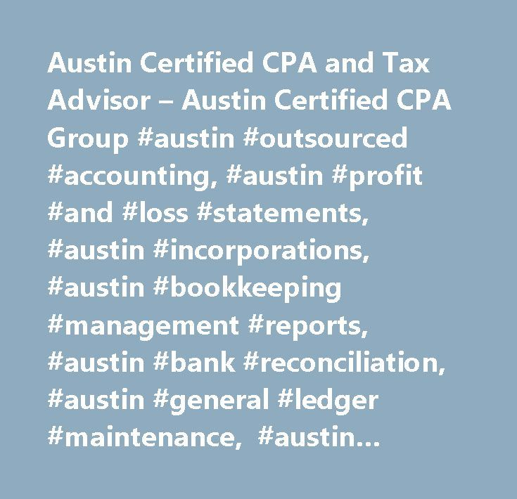 Austin Certified CPA and Tax Advisor – Austin Certified CPA Group #austin #outsourced #accounting, #austin #profit #and #loss #statements, #austin #incorporations, #austin #bookkeeping #management #reports, #austin #bank #reconciliation, #austin #general #ledger #maintenance, #austin #accounts #payable #and #receivable #austin #payroll, #austin #irs…