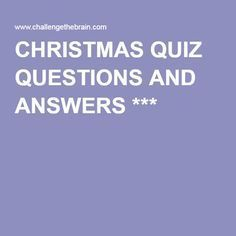 CHRISTMAS QUIZ QUESTIONS AND ANSWERS 1000s of Printable Christmas Quiz Questions and Answers for a Christmas Quiz Night, perfect for Family or Pub Quizzes. Fun questions about Christmas songs, lyrics, movies, carols, traditions, trivia, Santa, the Bible, food, Thanksgiving, films, TV and loads more...
