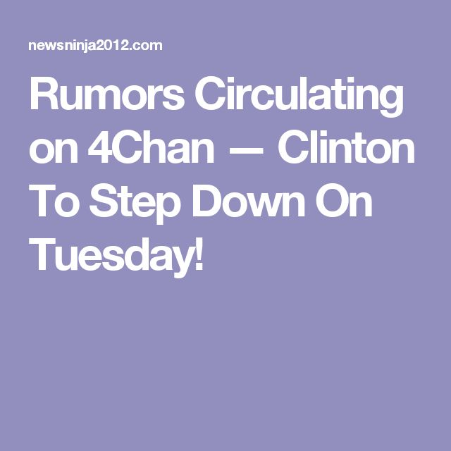 Rumors Circulating on 4Chan — Clinton To Step Down On Tuesday!