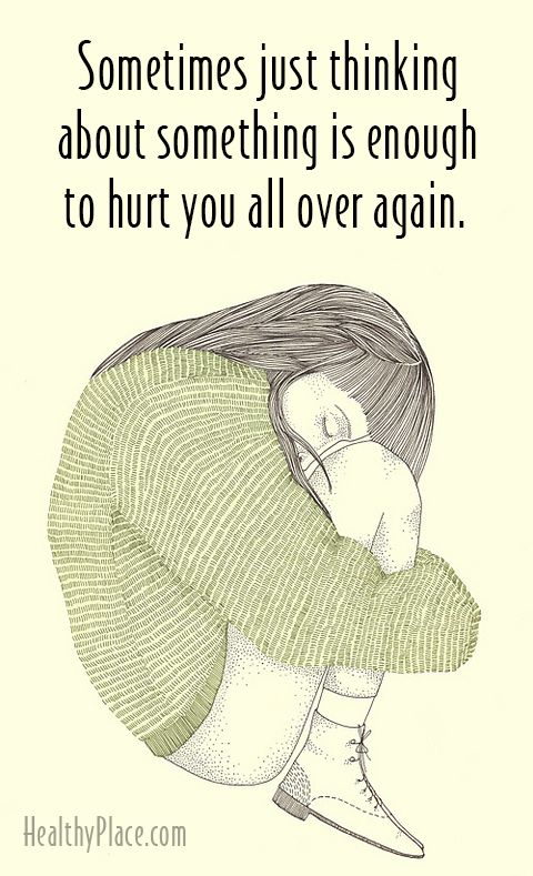 Quote on abuse: Sometimes just thinking about something is enough to hurt you all over again. www.HealthyPlace.com