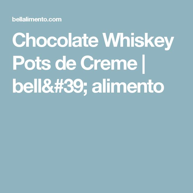 Chocolate Whiskey Pots de Creme | bell' alimento