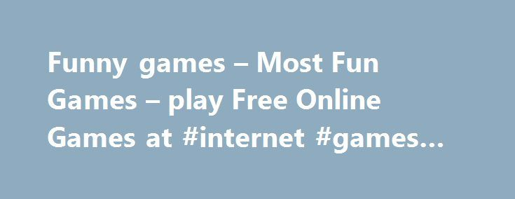 Funny games – Most Fun Games – play Free Online Games at #internet #games #free #online http://game.remmont.com/funny-games-most-fun-games-play-free-online-games-at-internet-games-free-online/  Games at Most Funny Online Games Welcome to mfogs awesome funny games portal source where you can find and play the most fun games on the internet. We bring for you a great collection of free funny games to play for girls, shooting games, Sniper and racing games for boys. If you like to play…